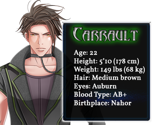 Carrault character bio; Age: 22, Height: 5'10 (178cm), Weight: 149lbs (68kg), Hair: Medium brown, Eyes: Auburn, Blood Type: AB+, Birthplace: Nahor